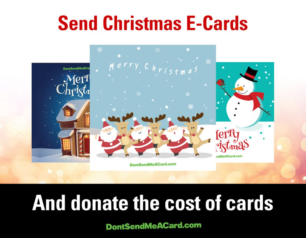 Send Christmas E-cards and donated the cost of the cards